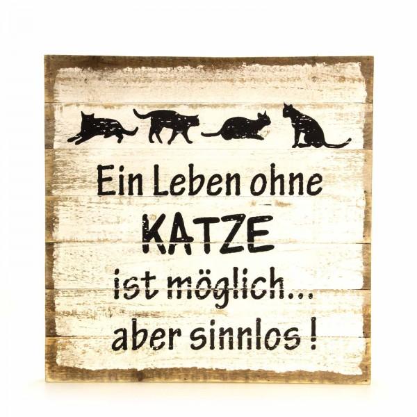 """Schild Holz """"Ein Leben ohne Katze ist möglich, aber sinnlos"""""""